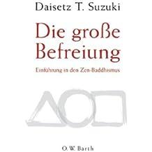 Die grosse Befreiung: Einführung in den Zen-Buddhismus by Daisetz T Suzuki (2005-09-05)