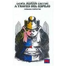A traves del espejo y lo que Alicia encontro al otro lado/ Through The Looking Glass and What Alice Found There