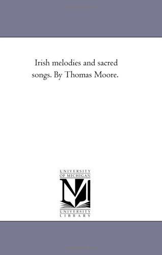 Irish melodies and sacred songs. By Thomas Moore. by Michigan Historical Reprint Series (2005-12-20)