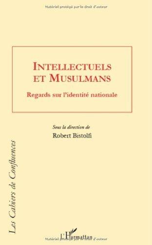 Intellectuels et musulmans : Regards sur l'identité nationale (Les cahiers de Confluences) par Robert Bistolfi