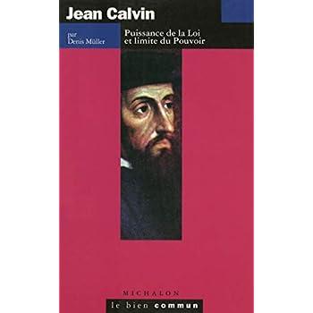Jean Calvin : Puissance de la loi et limite du pouvoir
