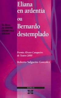 Eliana en ardentía ou Bernardo destemplado (Edición Literaria - Teatro - Os Libros Do Centro Dramático Galego) por Roberto Salgueiro
