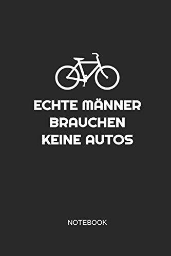 Echte Männer Brauchen Keine Autos Notebook: Liniertes Notizbuch - Radfahrer Männer Mountainbike Hobby Geschenk