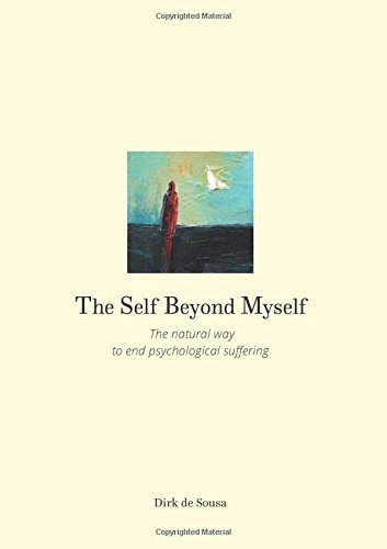 The Self Beyond Myself: The natural way to end psychological suffering by Dirk de Sousa (2015-11-24)