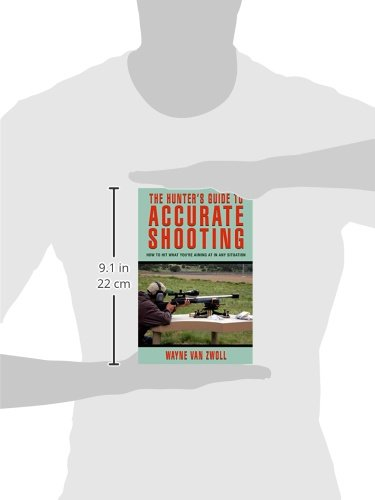 Hunter's Guide to Accurate Shooting: How to Hit What You're Aiming at in Any Situation