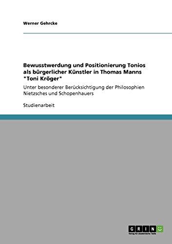 Bewusstwerdung und Positionierung Tonios als bürgerlicher Künstler in Thomas Manns Toni Kröger: Unter besonderer Berücksichtigung der Philosophien Nietzsches und Schopenhauers