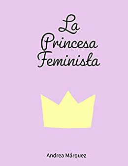 La Princesa Feminista de [Marquez, Andrea]