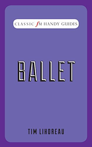 Ballet (Classic FM Handy Guides): Written by Tim Lihoreau, 2015 Edition, Publisher: Elliott & Thompson Limited [Hardcover]