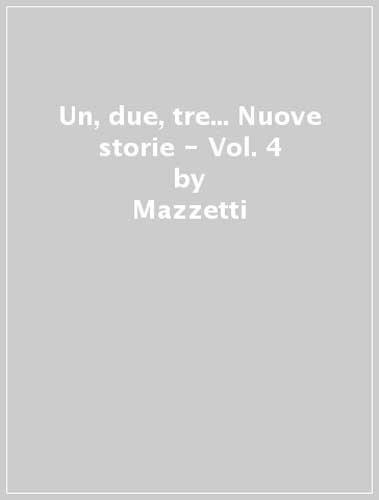 Un, due, tre... nuove storie. Corso di lingua italiana per la scuola primaria: 4