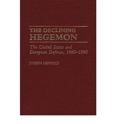 By Joseph Lepgold ( Author ) [ Declining Hegemon: The United States and European Defense, 1960-1990 Contributions to the Study of World Literature By Nov-1990 Hardcover