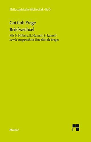 Gottlob Freges Briefwechsel: mit D. Hilbert, E. Husserl, B. Russell sowie ausgewählte Einzelbriefe Freges (Philosophische Bibliothek)