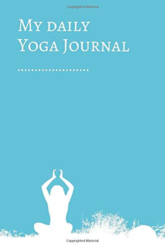 """My daily Yoga Journal: 6\""""x 9\"""" (A5)   6\""""x9\""""   121 pages   Yoga Journal Notebook / daily planner / Yoga log book to write in ... duration poses, improvements and notes."""