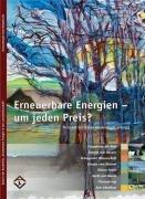 Erneuerbare Energie in der Land(wirt)schaft: Band 6. Erneuerbare Energien – um jeden Preis?