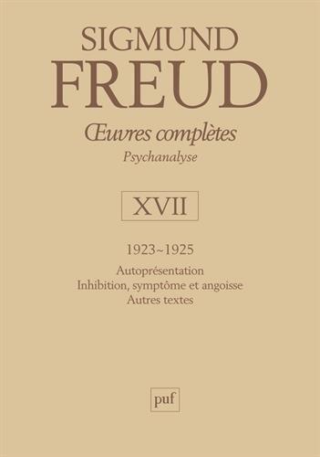 Oeuvres complètes - Psychanalyse: volume 17, 1923-1925 : Autoprésentation, Inhibition, symptôme et angoisse, Autres textess par Sigmund Freud, André Bourguignon, Pierre Cotet