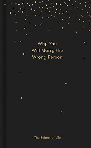 Why You Will Marry the Wrong Person (School of Life)