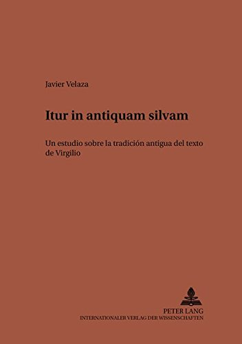 -Itur in Antiquam Silvam-: Un Estudio Sobre La Tradicion Antigua del Texto de Virgilio (European University Studies. Series III, History and Allied)