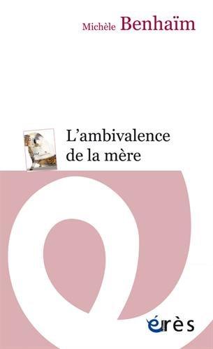 L'ambivalence de la mère : Etude psychanalytique sur la position maternelle par Michèle Benhaïm