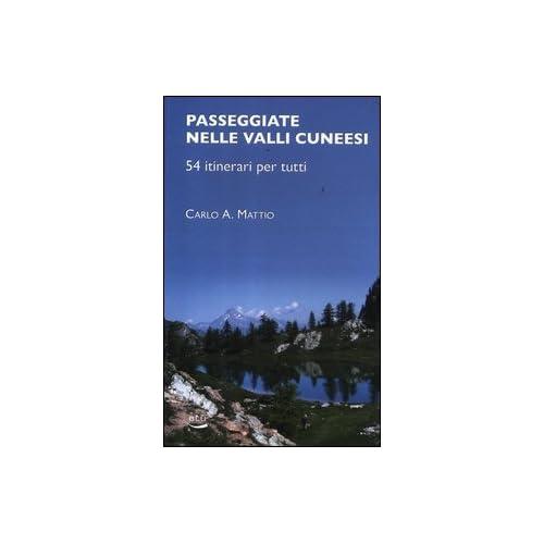 Passeggiate Nelle Valli Cuneesi. 54 Itinerari Per Tutti