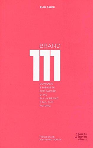 Brand 111. Centoundici domande e risposte per sapere di pi sulla brand e sul suo futuro