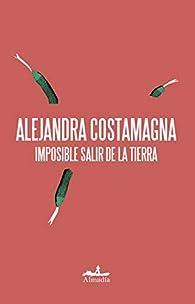Imposible salir de la tierra par Alejandra Costamagna