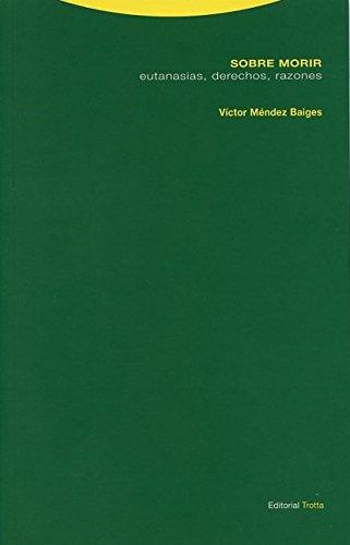 Sobre morir: Eutanasias, derechos, razones (Estructuras y Procesos. Derecho)