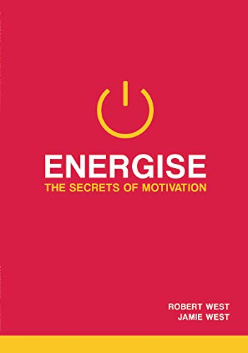 Energise: The Secrets Of Motivation (English Edition)