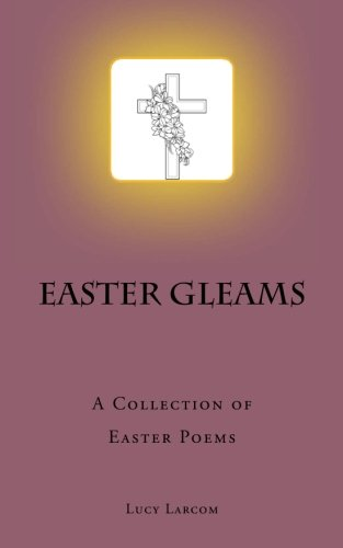 Easter Gleams: A Collection of Easter Poems (1890)