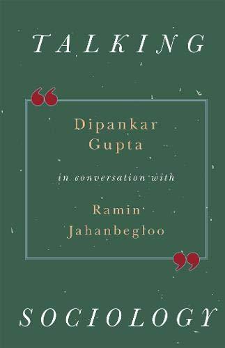 Talking Sociology: Dipankar Gupta in Conversation with Ramin Jahanbegloo