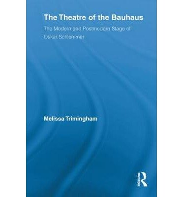 [(The Theatre of the Bauhaus: The Modern and Postmodern Stage of Oskar Schlemmer)] [Author: Melissa Trimingham] published on (June, 2012)