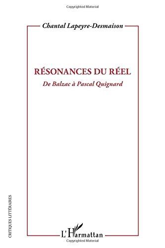 Resonances du Reel de Balzac a Pascal Quignard par Chantal Lapeyre-Desmaison