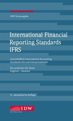 International Financial Reporting Standards IFRS: IDW Textausgabe einschließlich International Accounting Standards IAS und Interpretationen. Die Englisch-Deutsch, Stand: 1. Dezember 2017