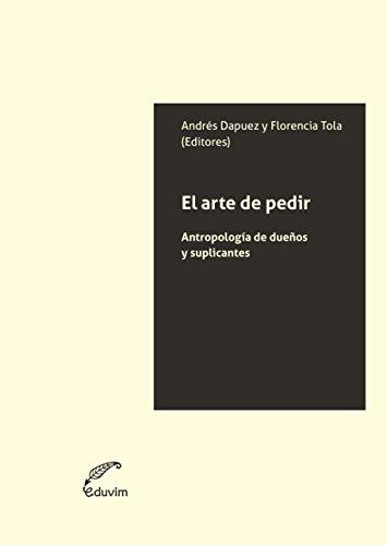 El arte de pedir. Antropología de dueños y suplicantes (JQKA) por Andrés Dapuez