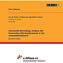 7b474ad042 Automobil-Marketing. Analyse der klassischen B2C-Kaufprozesse in der  Automobilindustrie