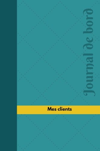 Mes clients Journal de bord: Registre, 100  pages, 15,24 x 22,86 cm par Livres Jobiorr