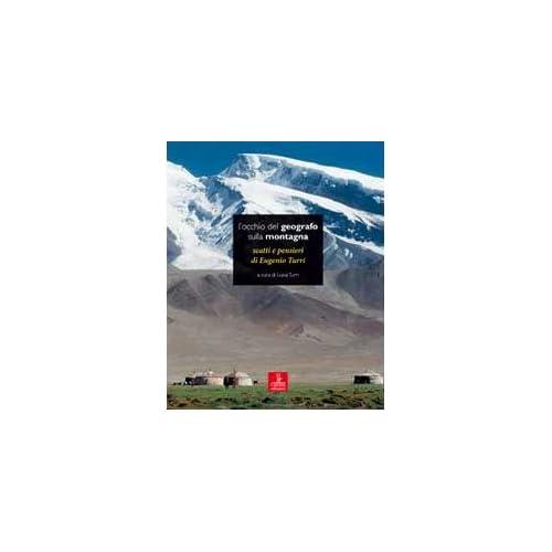 L'occhio Del Geografo Sulla Montagna. Scatti E Pensieri Di Eugenio Turri. Ediz. Illustrata