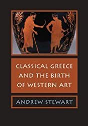 Classical Greece and the Birth of Western Art by Andrew Stewart (2008-10-20)