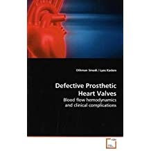Defective Prosthetic Heart Valves: Blood flow hemodynamics and clinical complications by Othman Smadi (2009-06-09)