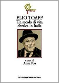 Elio Toaff. Un secolo di vita ebraica in Italia