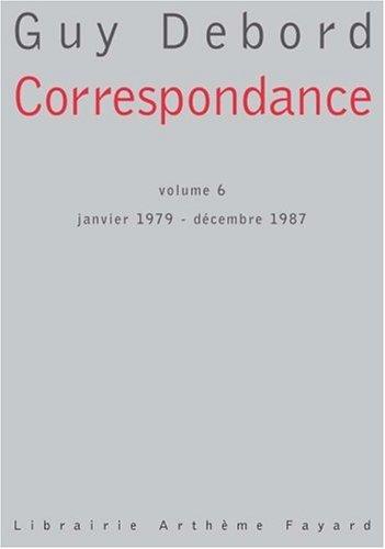 Correspondance : Tome 6, Janvier 1979-Décembre 1987 par Guy Debord