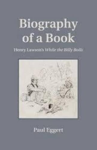 Biography of a Book: Henry Lawson's While the Billy Boils (Penn State Series in the History of the Book) by Paul Eggert (2013-10-08)