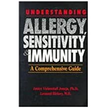 Understanding Allergy, Sensitivity, and Immunity: a Comprehensive Guide: The Intelligent Sneezer's Guide to Allergy and Immunity