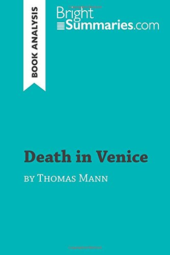 Death in Venice by Thomas Mann (Book Analysis): Detailed Summary, Analysis and Reading Guide por Bright Summaries