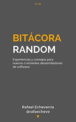 Bitácora Random: Experiencias y consejos para nuevos desarrollador@s de software. por Rafael Echeverría
