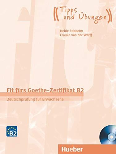 Fit fürs Goethe-Zertifikat B2: Deutschprüfung für Erwachsene.Deutsch als Fremdsprache / Lehrbuch mit Audio-CD (Fit für ... Erwachsene)