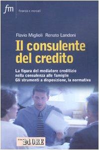 Il consulente del credito. La figura del mediatore creditizio nella consulenza alle famiglie. Gli strumenti a disposizione, la normativa
