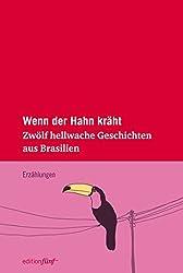 Wenn der Hahn kräht: Zwölf hellwache Geschichten aus Brasilien (edition fünf 17)
