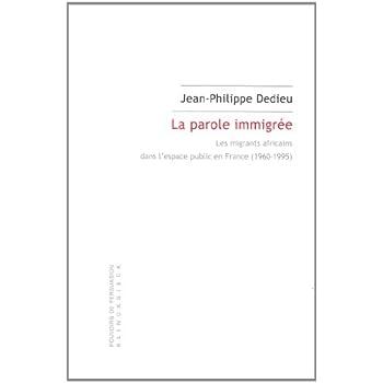 La Parole immigrée: Les migrants africains dans l'espace public en France (1960-1995)