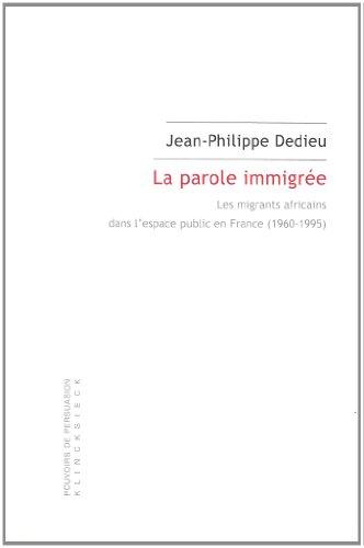 La parole immigrée : Les migrants africains dans l'espace public en France (1960-1995)