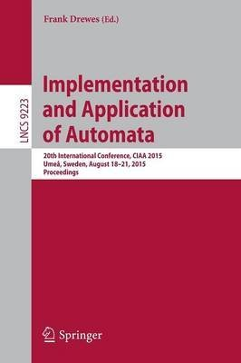 [(Implementation and Application of Automata 2015 : 20th International Conference, CIAA 2015, Umea, Sweden, August 18-21, 2015, Proceedings)] [Edited by Frank Drewes] published on (September, 2015)