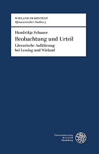Beobachtung und Urteil: Literarische Aufklärung bei Lessing und Wieland (Wieland im Kontext. Oßmannstedter Studien | Oßmannstedter Texte, Band 3)